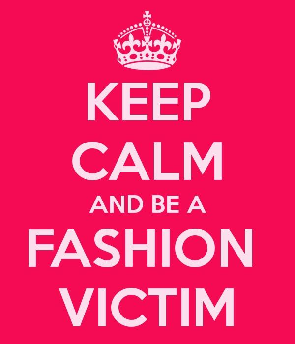 fashion-victim-keep-calm-and-be-a-fashion-victim